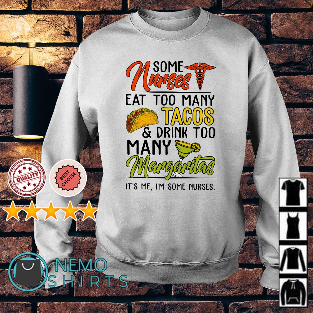 Some nurses eat too many tacos and drink too many margaritas Sweater