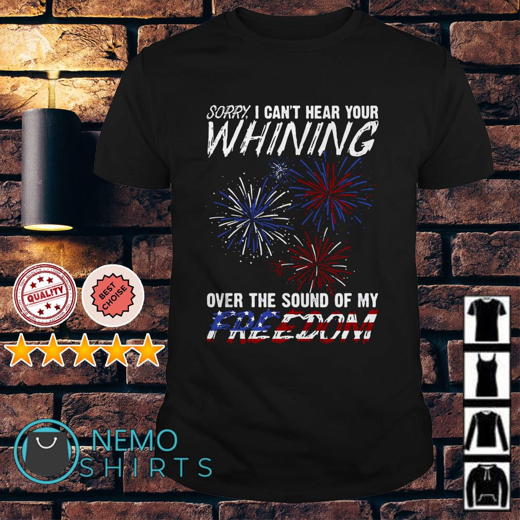 Sorry I can't hear your whining over the sound of my freedom shirt