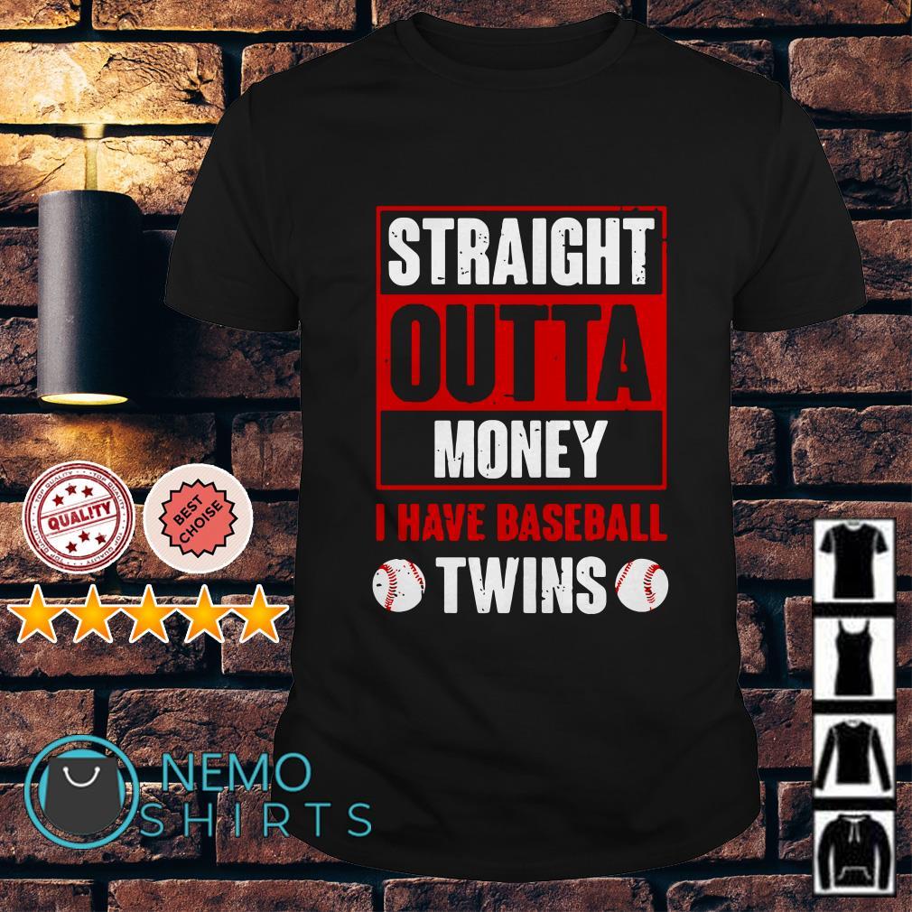 Straight outta money I have baseball twins shirt