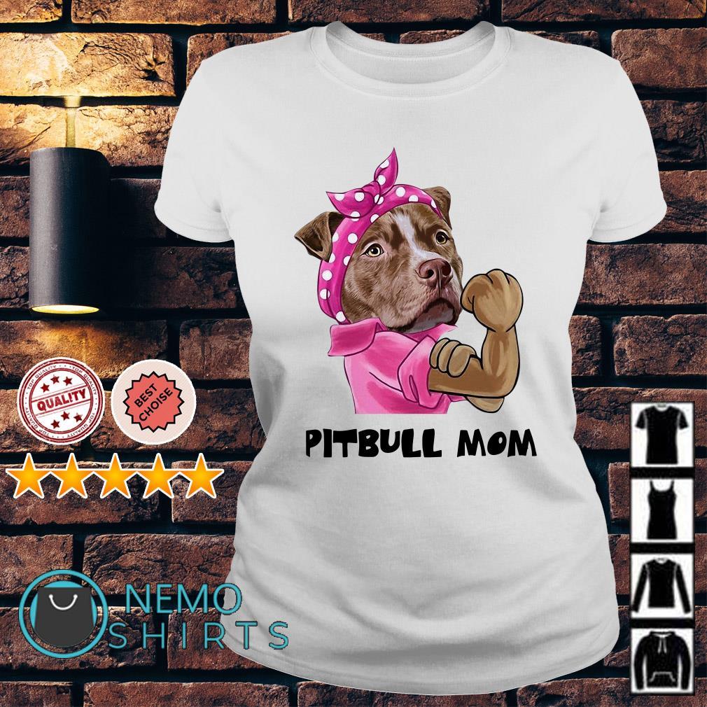 Strong PitBull PitBull Mom shirt