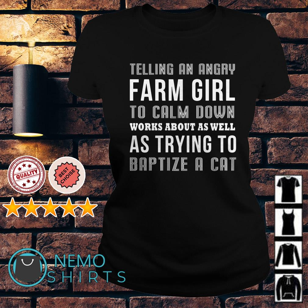 Telling an angry farm girl to calm down works about as well Ladies Tee