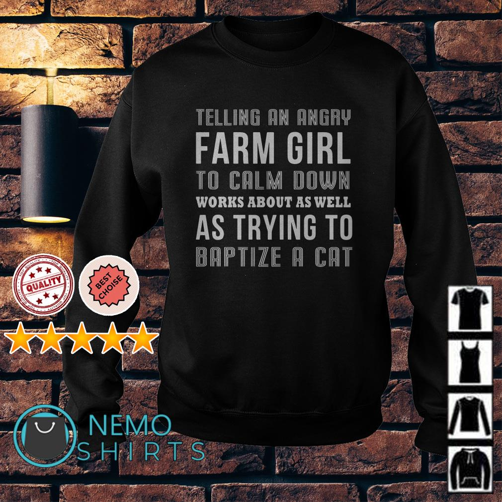 Telling an angry farm girl to calm down works about as well Sweater