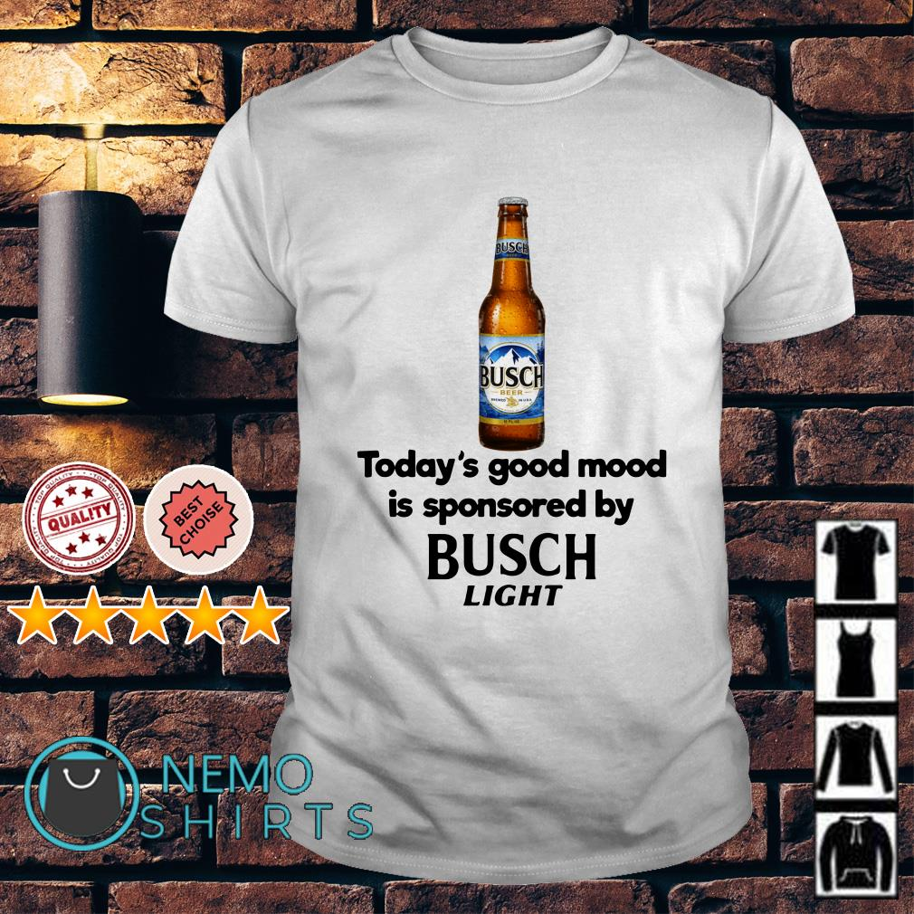 Today's good mood is sponsored by Busch Light shirt