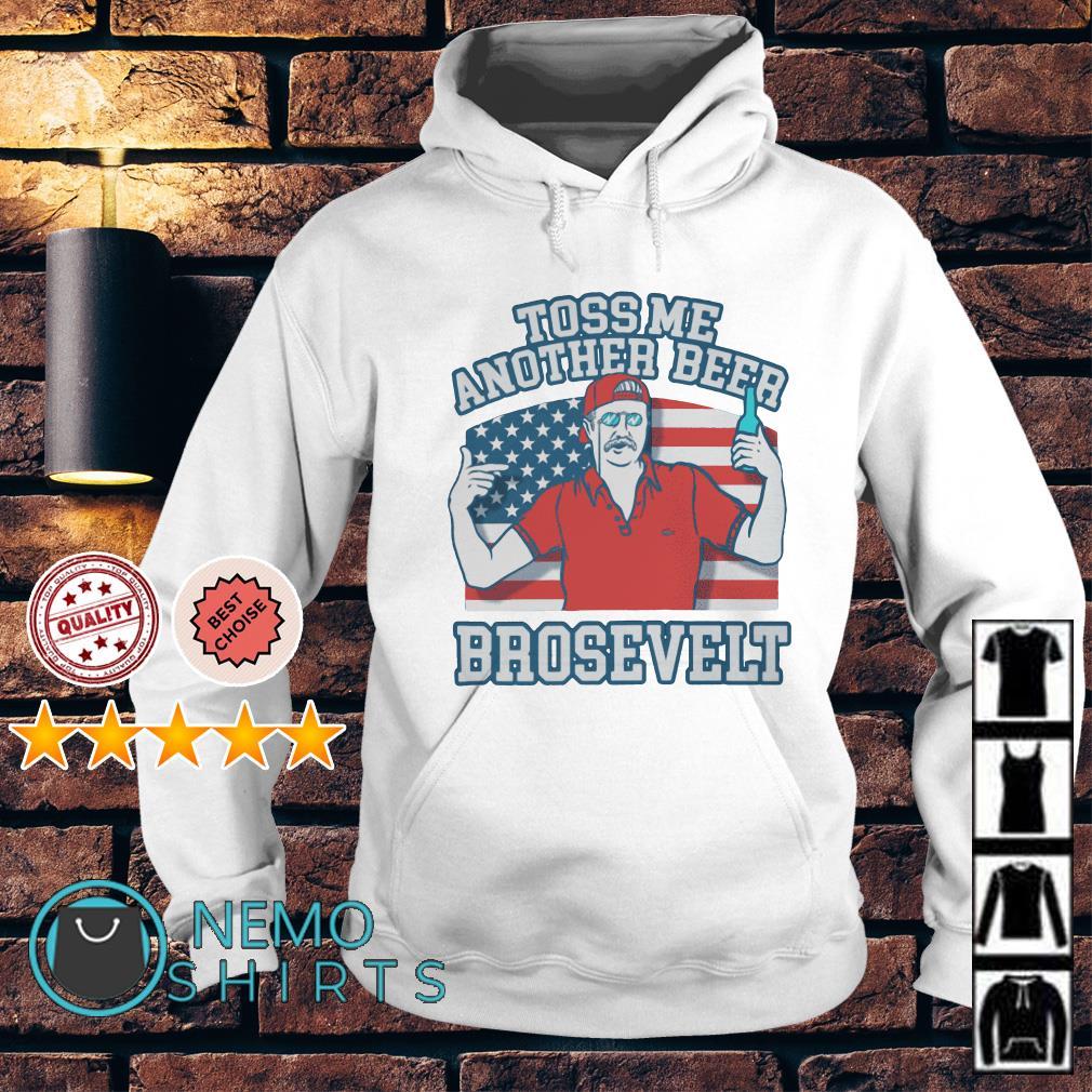 Toss me another beer Brosevelt American flag Hoodie