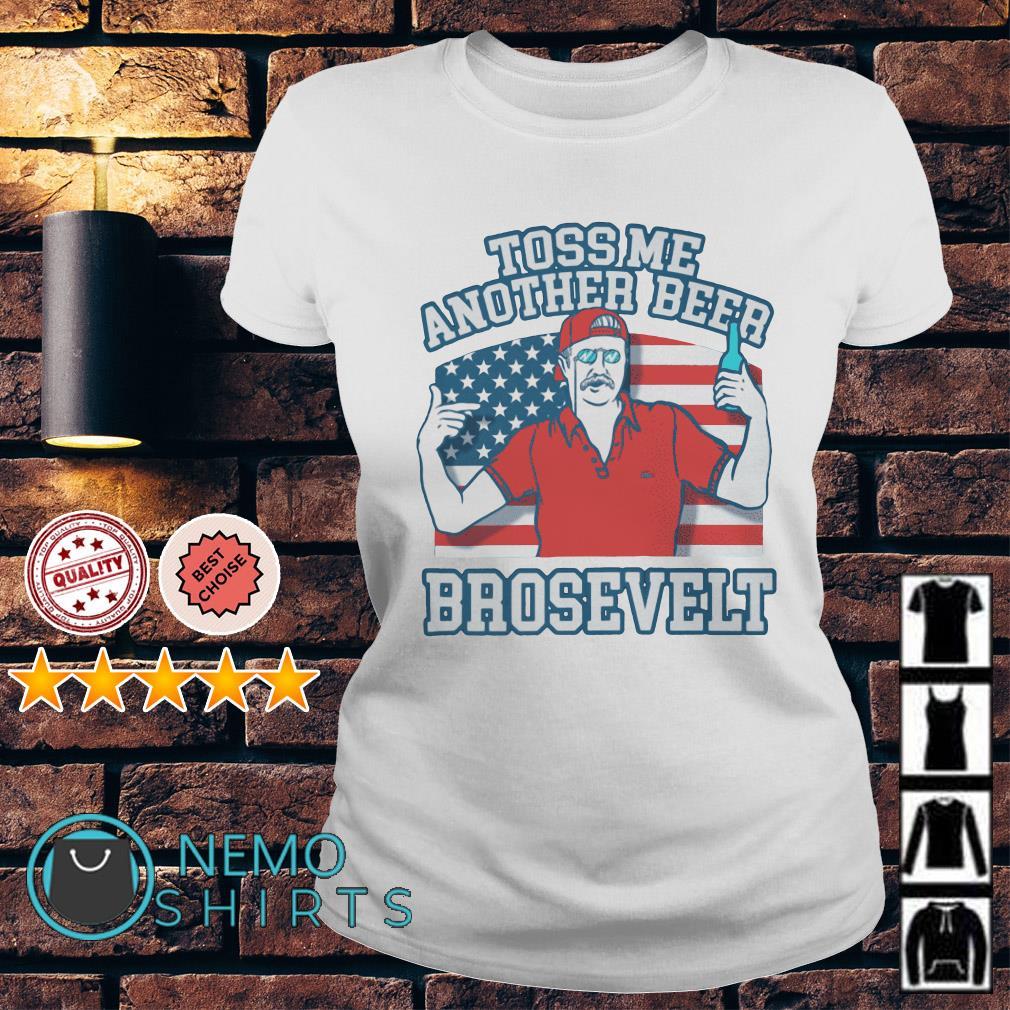 Toss me another beer Brosevelt American flag Ladies Tee