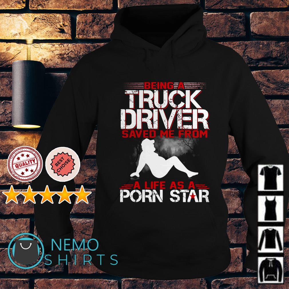 Being a truck driver saved me from a life as a porn star Hoodie