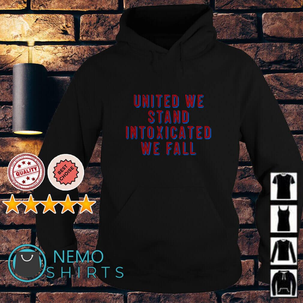 United we stand intoxicated we fall Hoodie