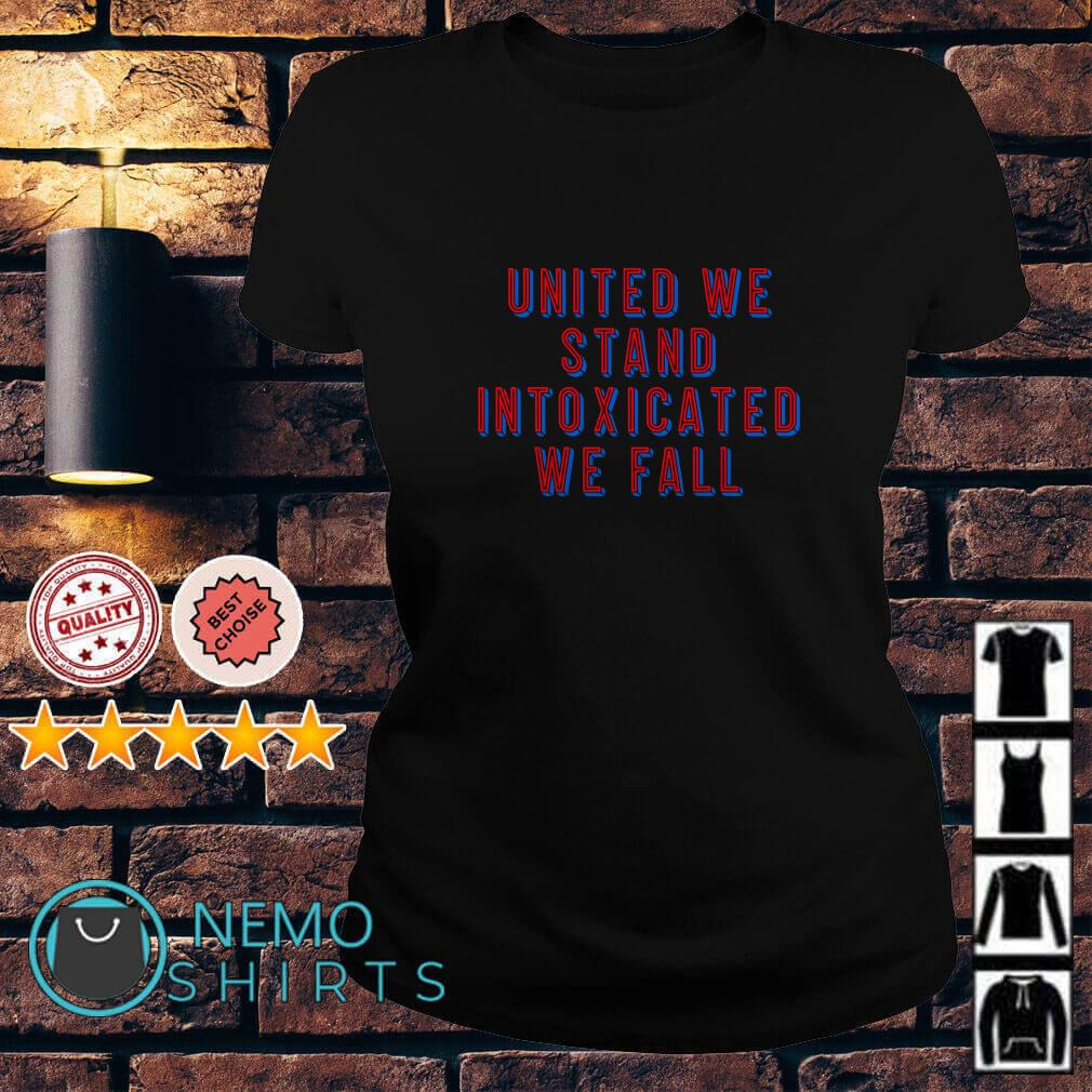 United we stand intoxicated we fall Ladies Tee