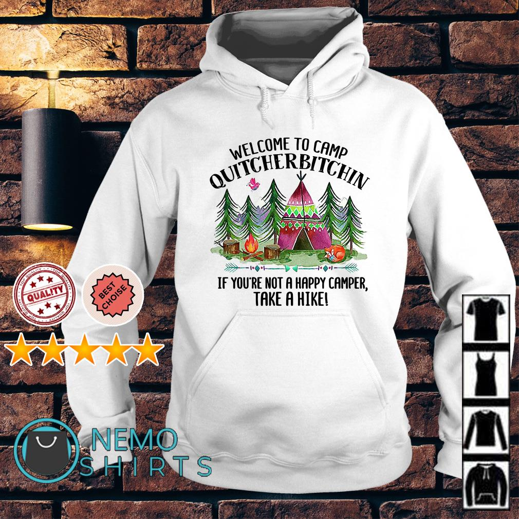 Welcome to camp quitcherbitchin if you not a happy camper take a hike Hoodie