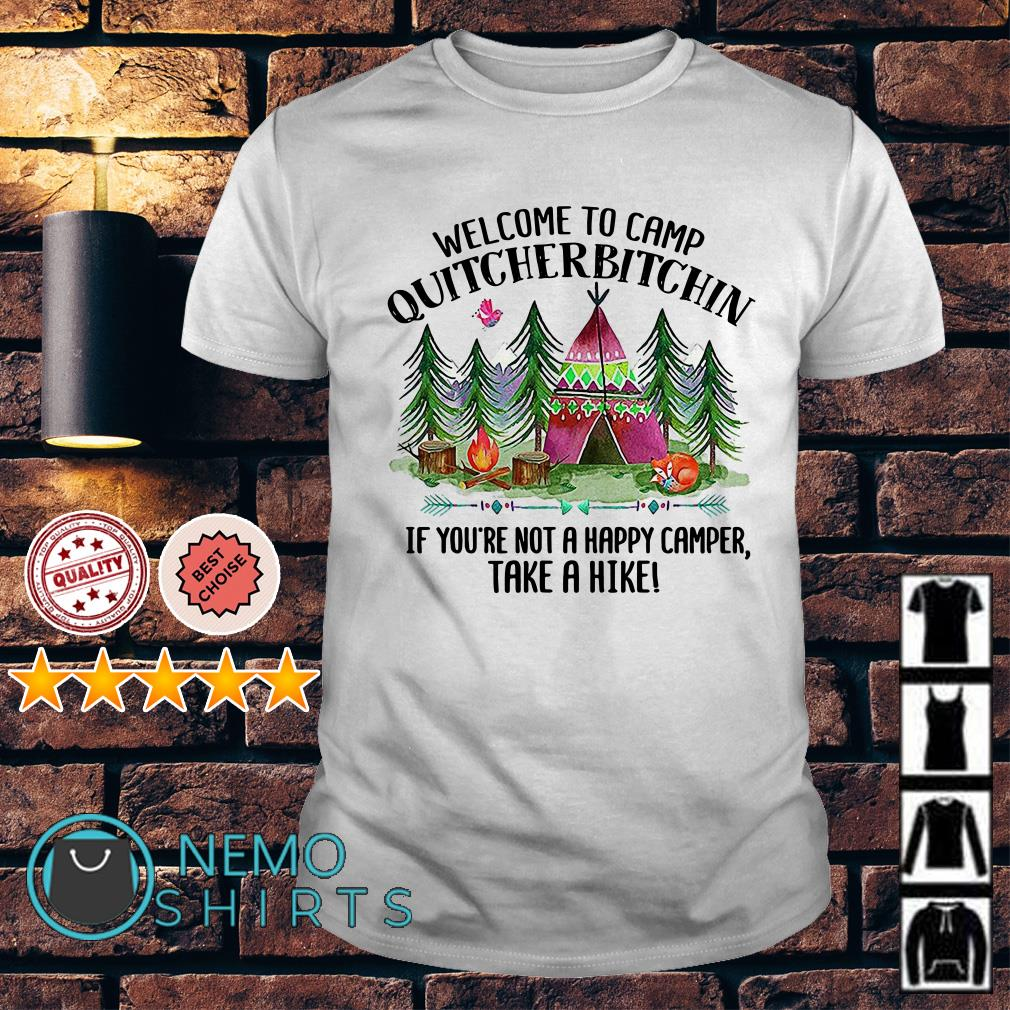 Welcome to camp quitcherbitchin if you not a happy camper take a hike shirt
