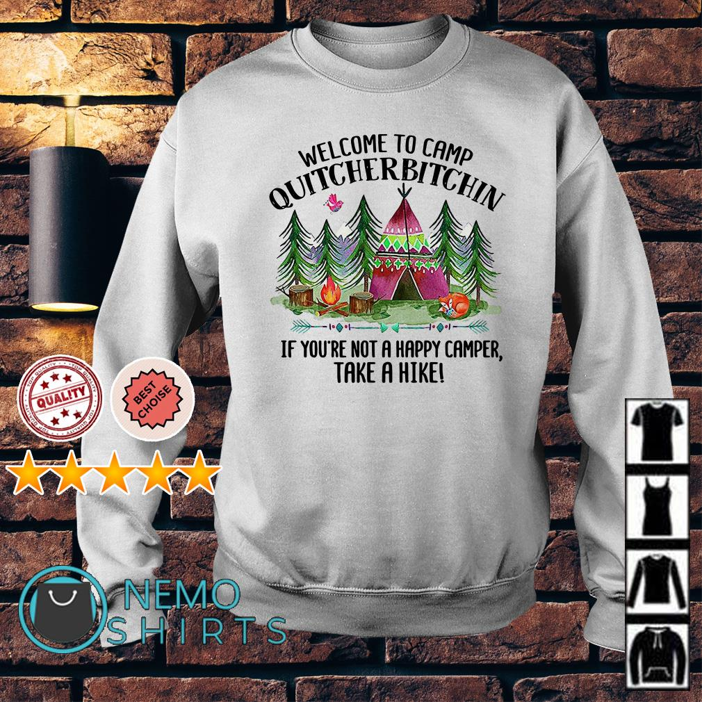 Welcome to camp quitcherbitchin if you not a happy camper take a hike Sweater
