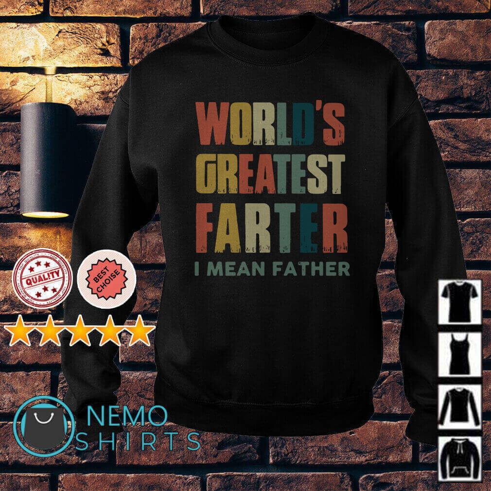 World's greatest father I mean father retro shirtWorld's greatest father I mean father retro Sweater