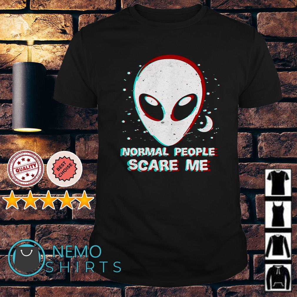 Alien normal people scare me shirt