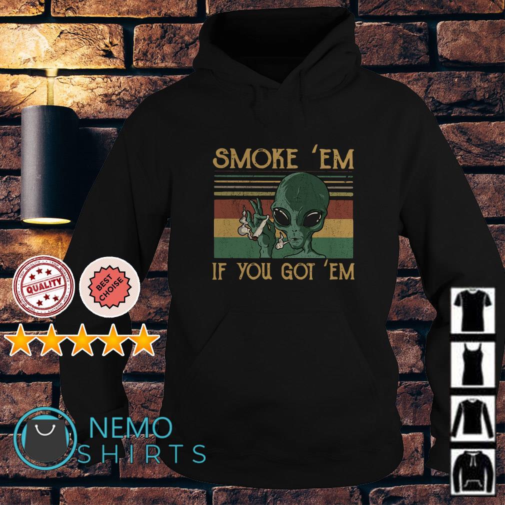 Alien smoke em if you got em vintage Hoodie