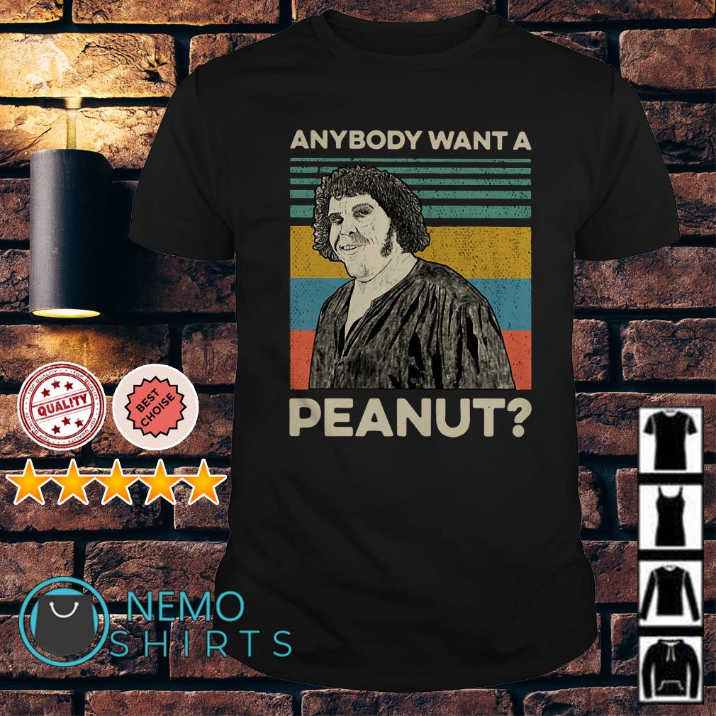 Andre The Giant Anybody want a peanut vintage shirt