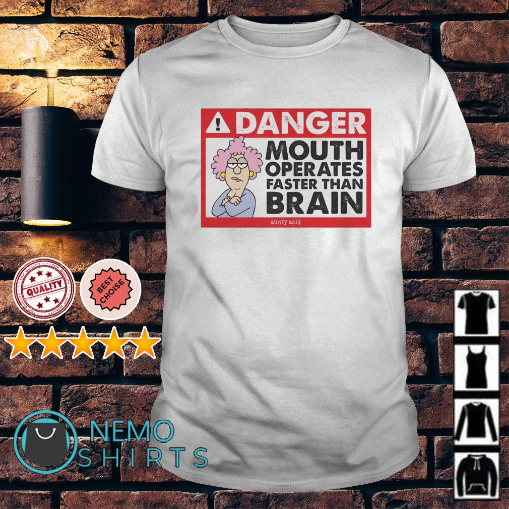 Aunty Acid Danger mouth operates faster than brain shirt