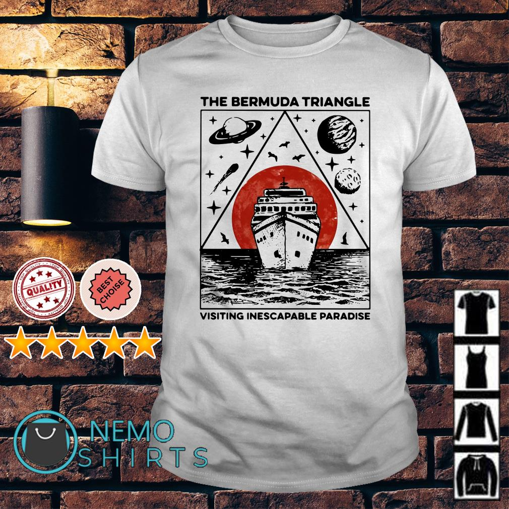 The Bermuda Triangle visiting inescapable paradise shirt