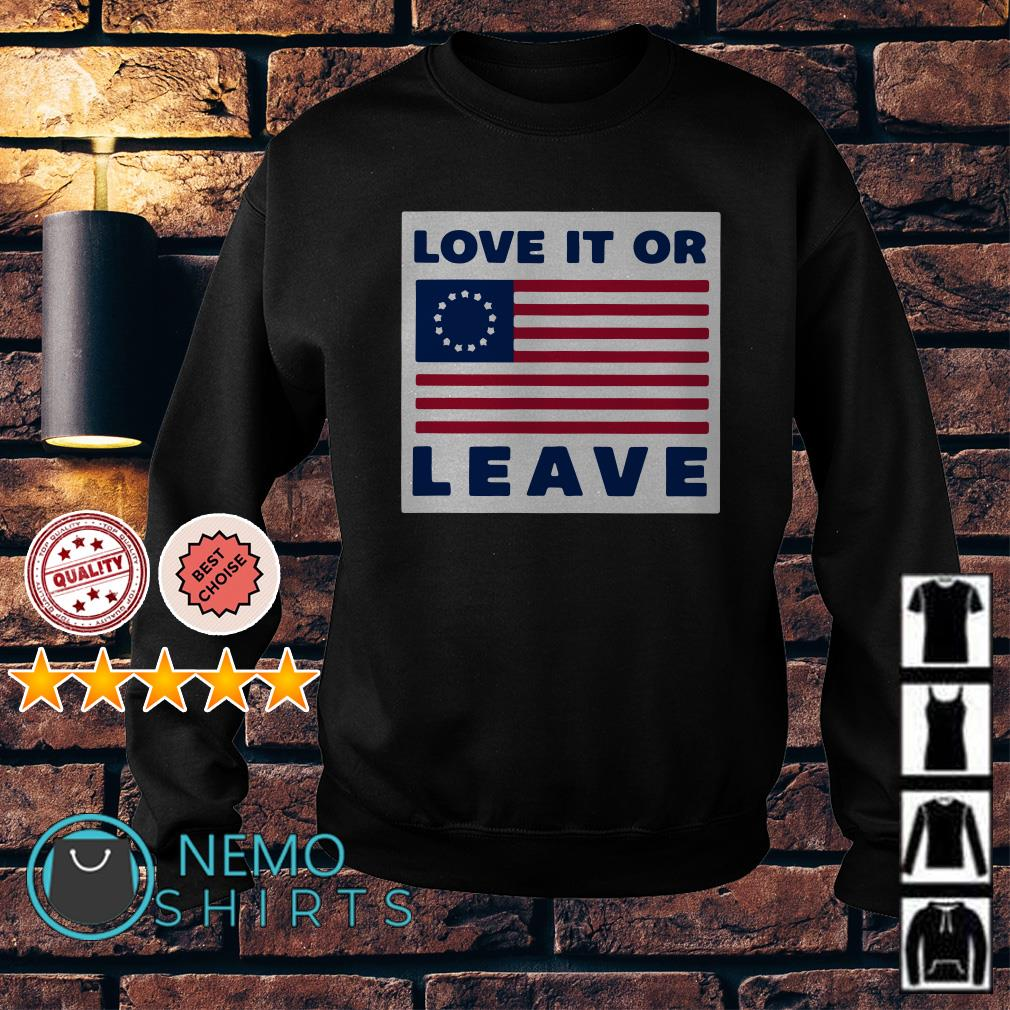 Betsy Ross flag love it or leave Sweater
