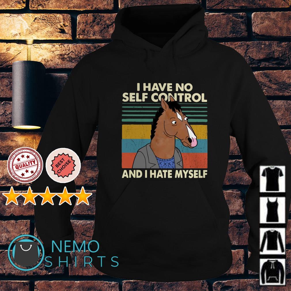 BoJack Horseman I have no self control and I hate myself Hoodie