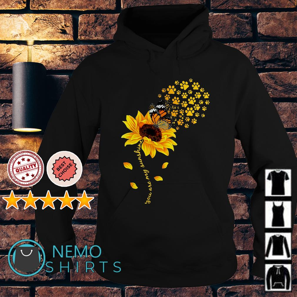 Butterfly dog paw you are my sunshine Hoodie