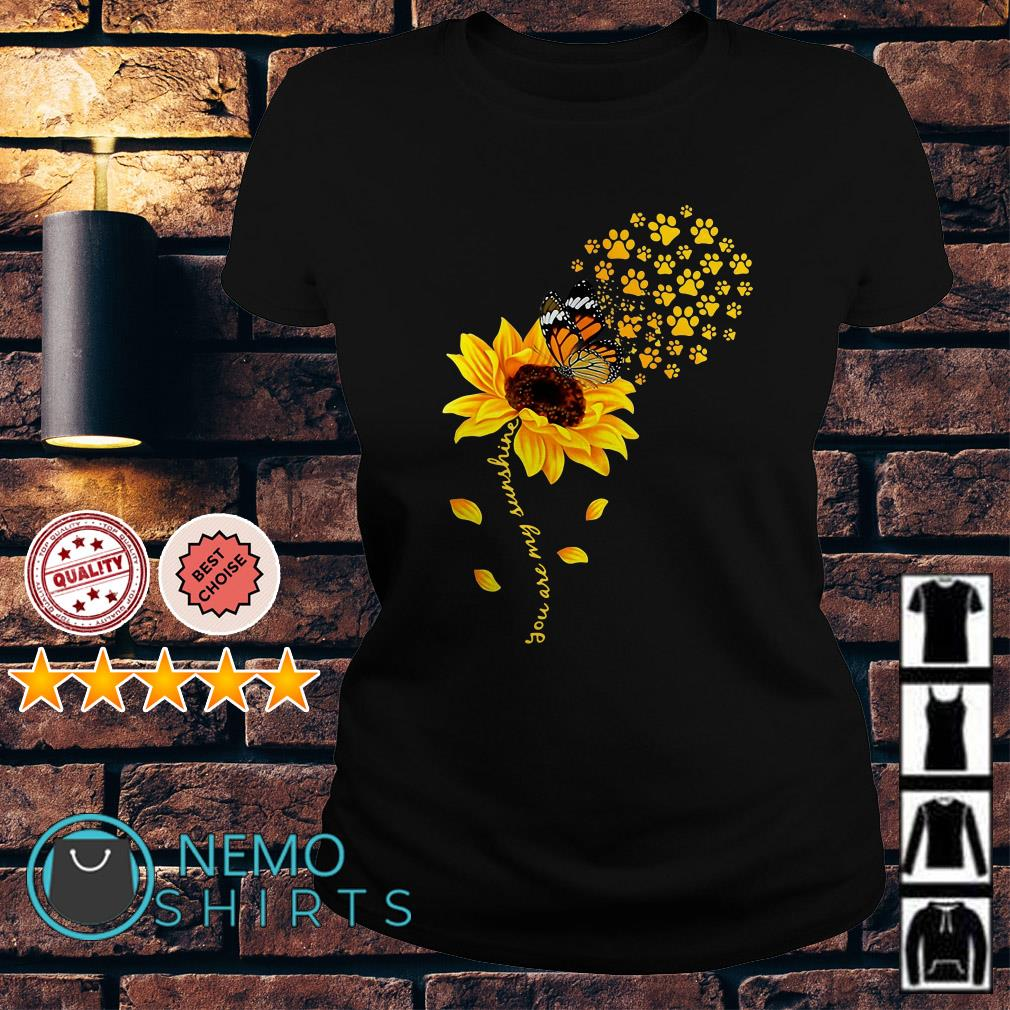 Butterfly dog paw you are my sunshine shirt