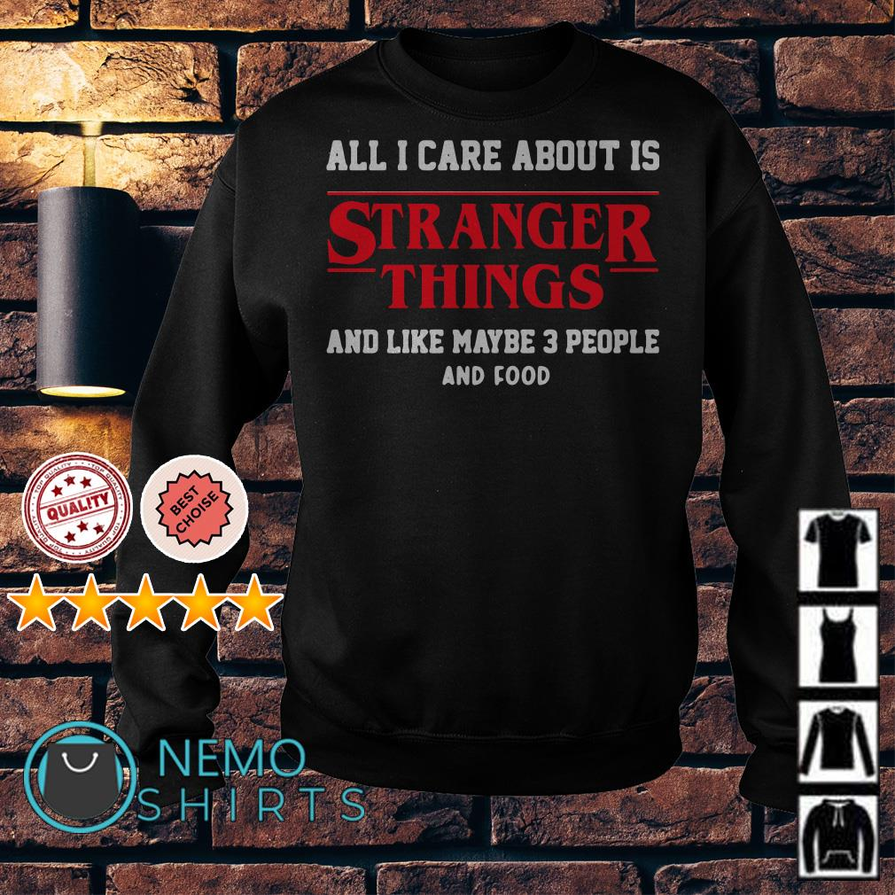 All I care about is Stranger Things and like maybe 3 people Sweater