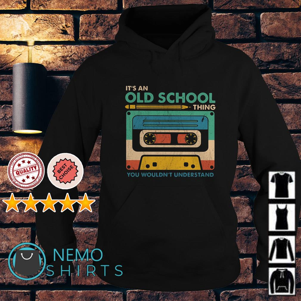 Cassette it's an old school thing you wouldn't understand Hoodie
