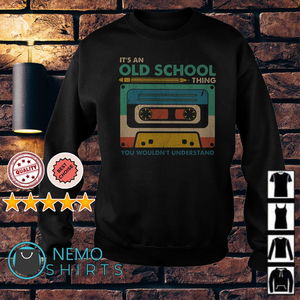 Cassette it's an old school thing you wouldn't understand Sweater