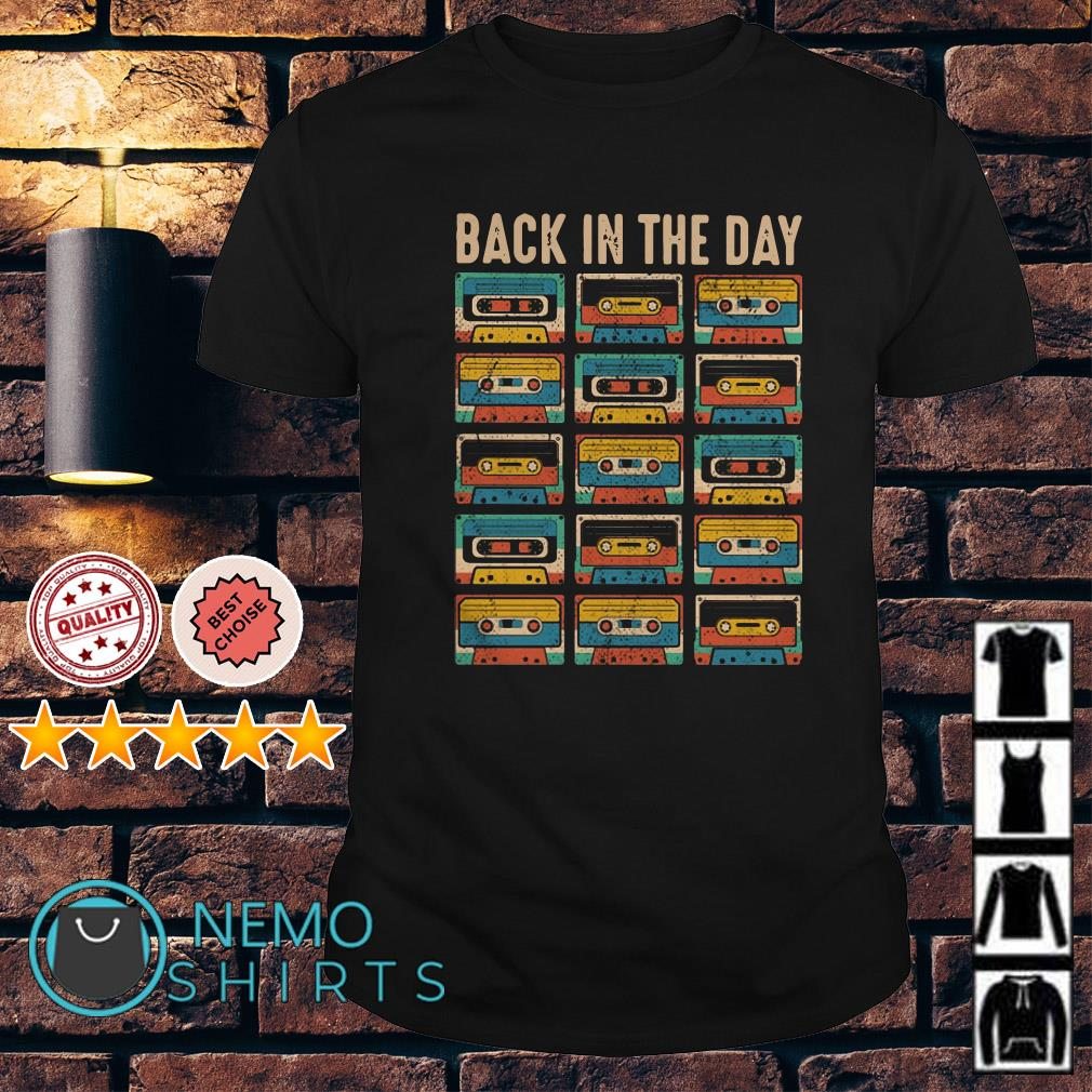 Cassettes back in the day shirt