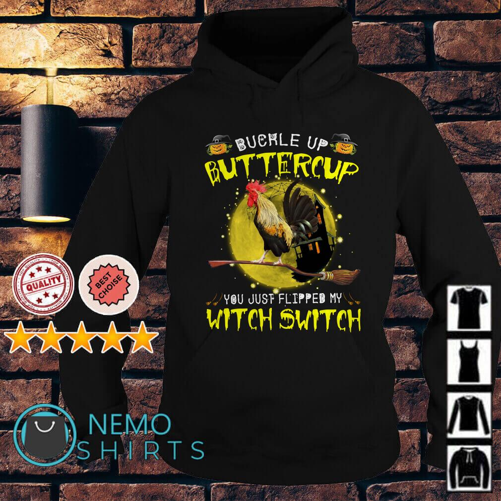 Chicken buckle up buttercup you just flipped my witch switch Hoodie
