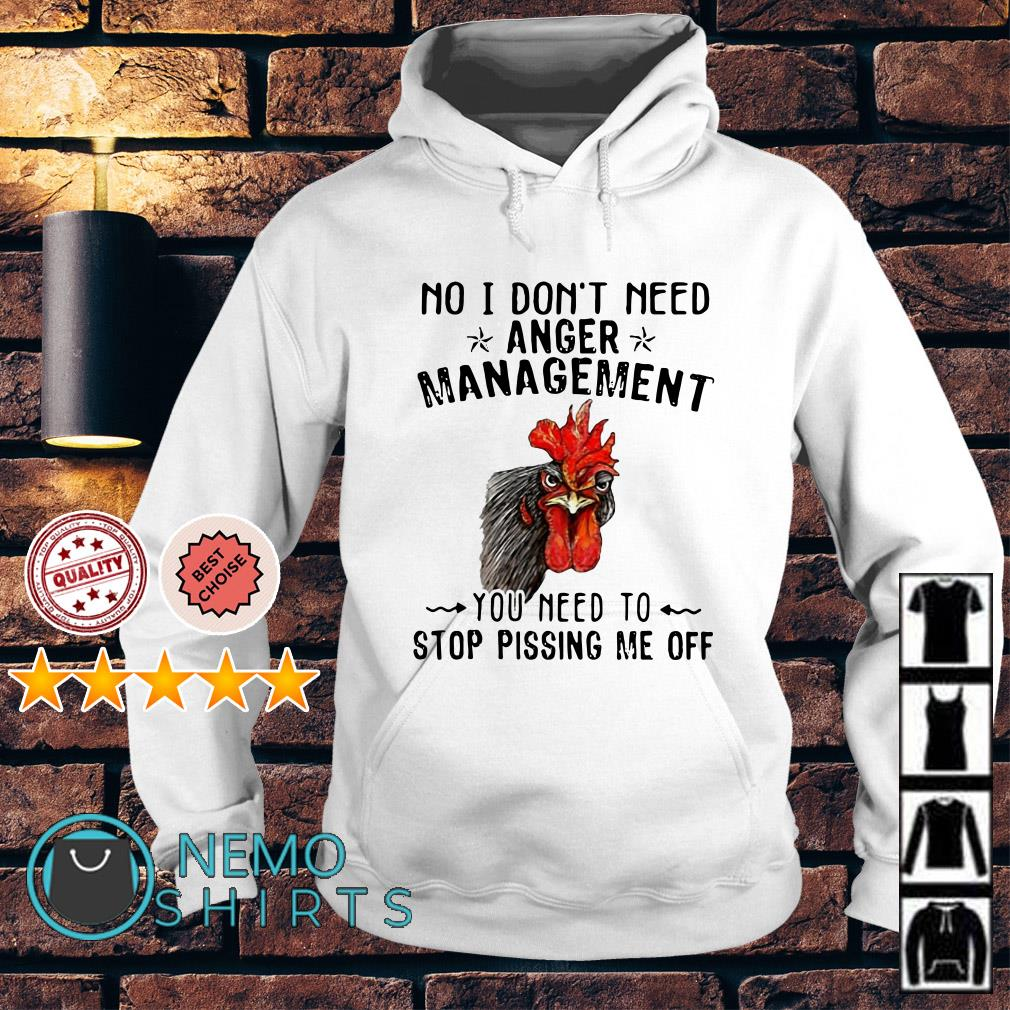 Chicken Hei Hei no I don't need anger management Hoodie