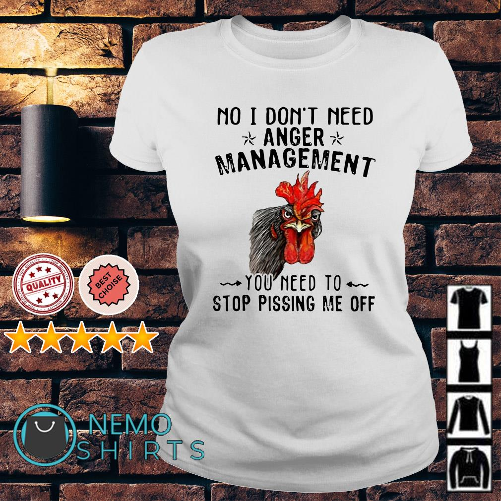 Chicken Hei Hei no I don't need anger management Ladies tee