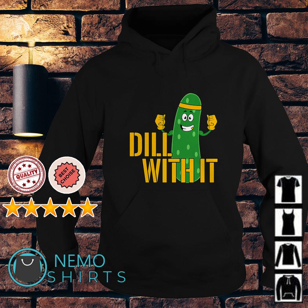 Cucumber dill with it Hoodie