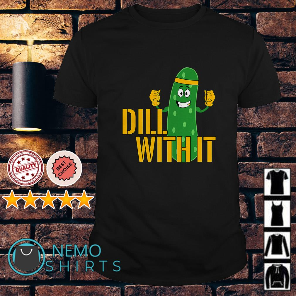 Cucumber dill with it shirt