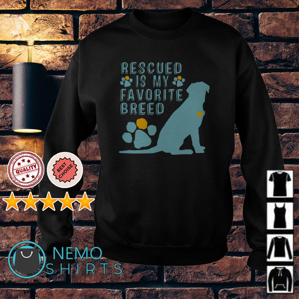 Dog rescued is my favorite breed Sweater