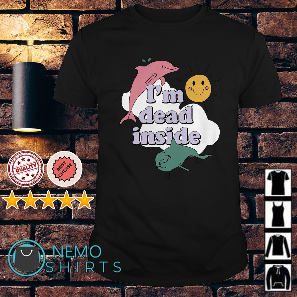 Dolphins I'm dead inside shirt