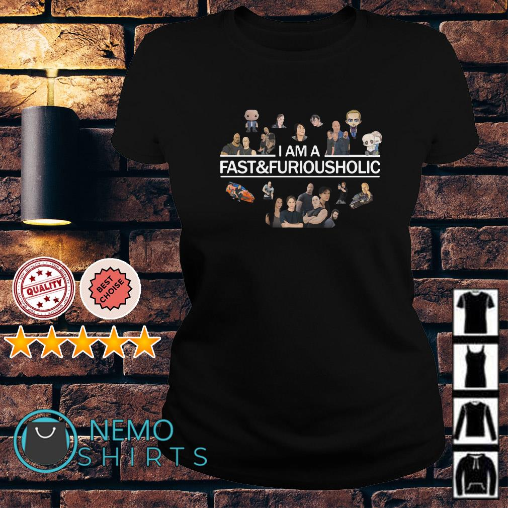 I am a Fast and Furious Holic Ladies tee