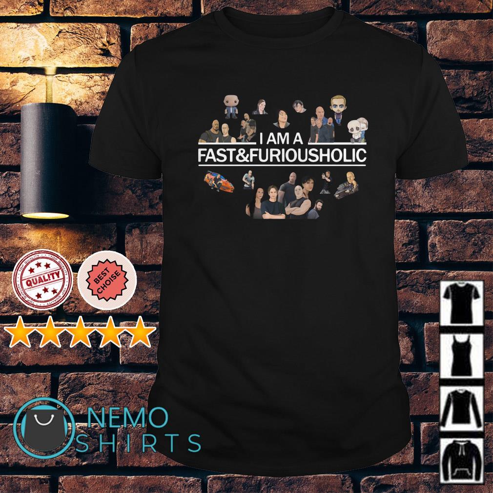 I am a Fast and Furious Holic shirt