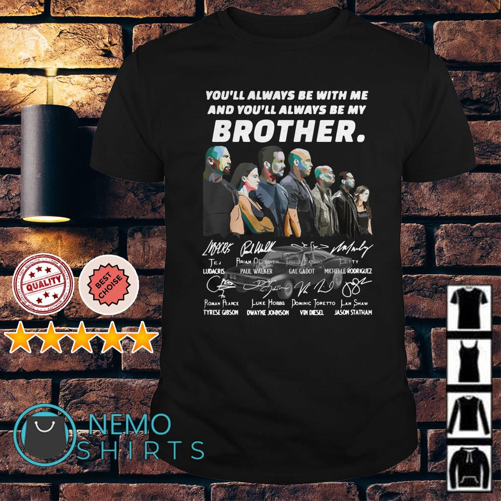 Fast and Furious you'll always be with me and be my brother shirt