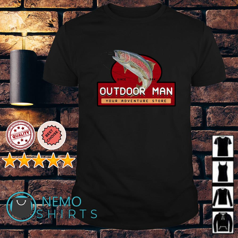 Fishing since 1994 outdoor man your adventure store shirt