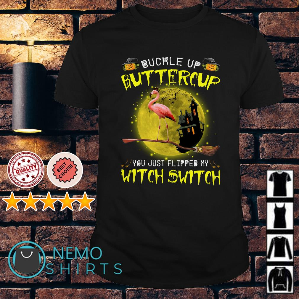 Flamingo buckle up buttercup you just flipped my witch shirt