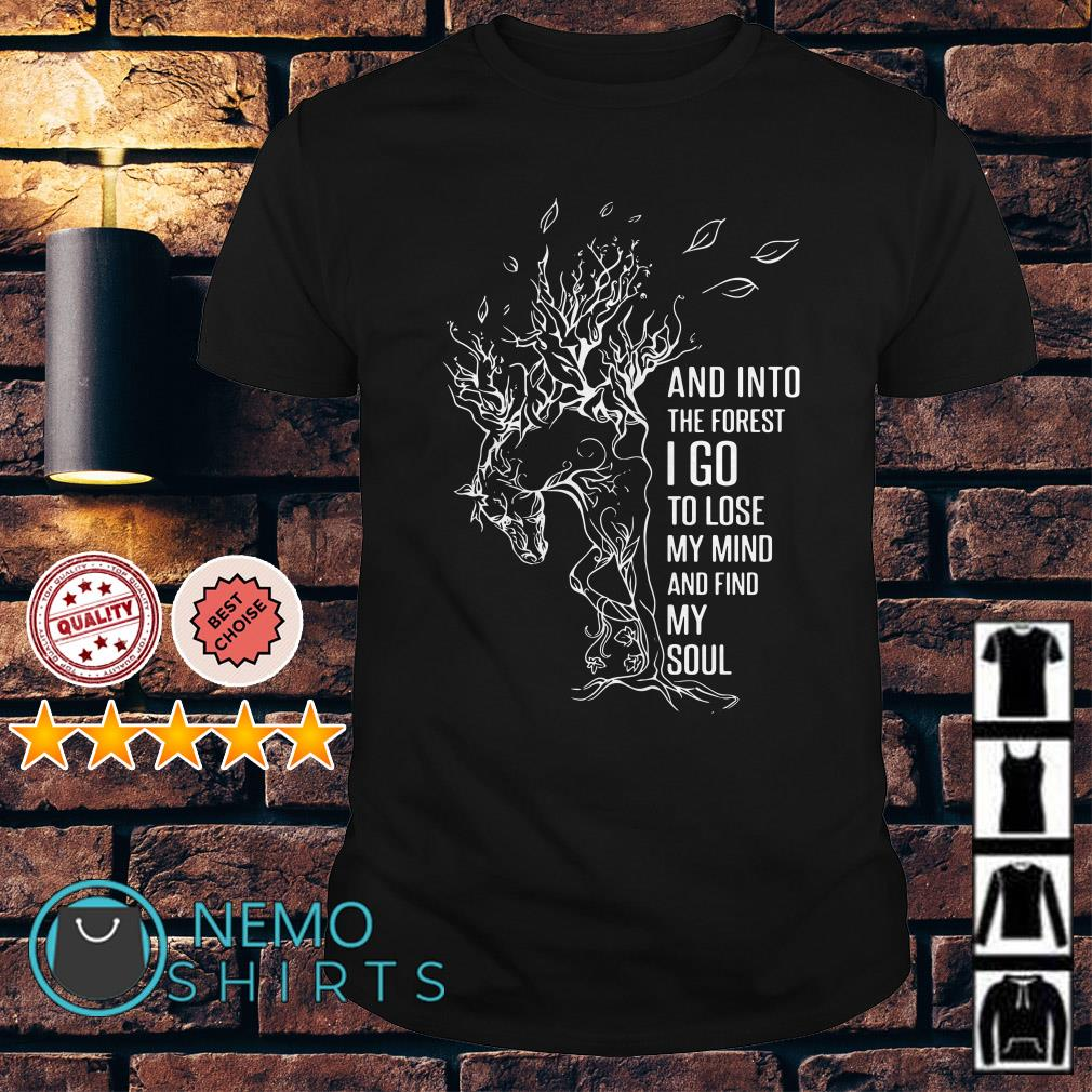 Horse and into the forget I go to lose my mind and find my soul shirt
