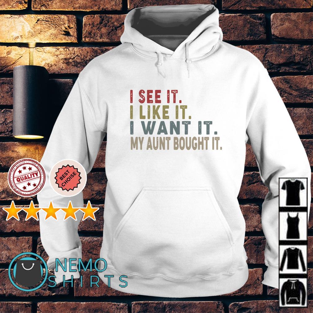 I see it I like it I want it my aunt bought it Hoodie