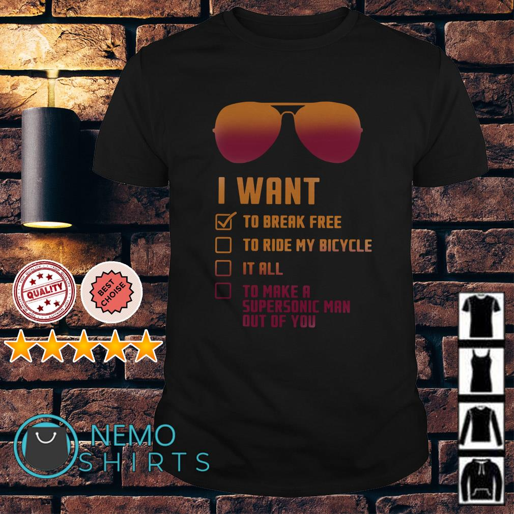 I want to break free to ride my bicycle it all shirt