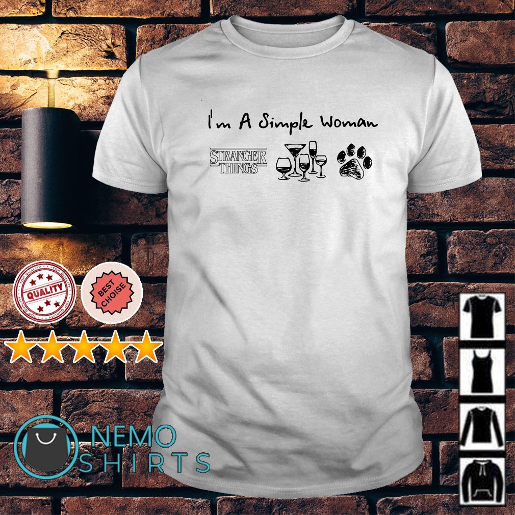 I'm a simple woman I like Stranger Things Wine and Dog paw shirt