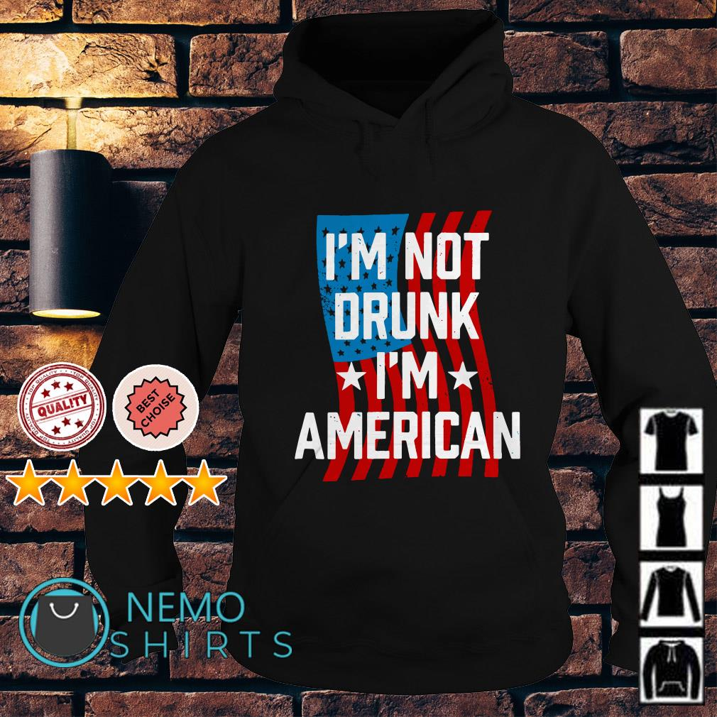 I'm not drunk I'm American Independence day Hoodie