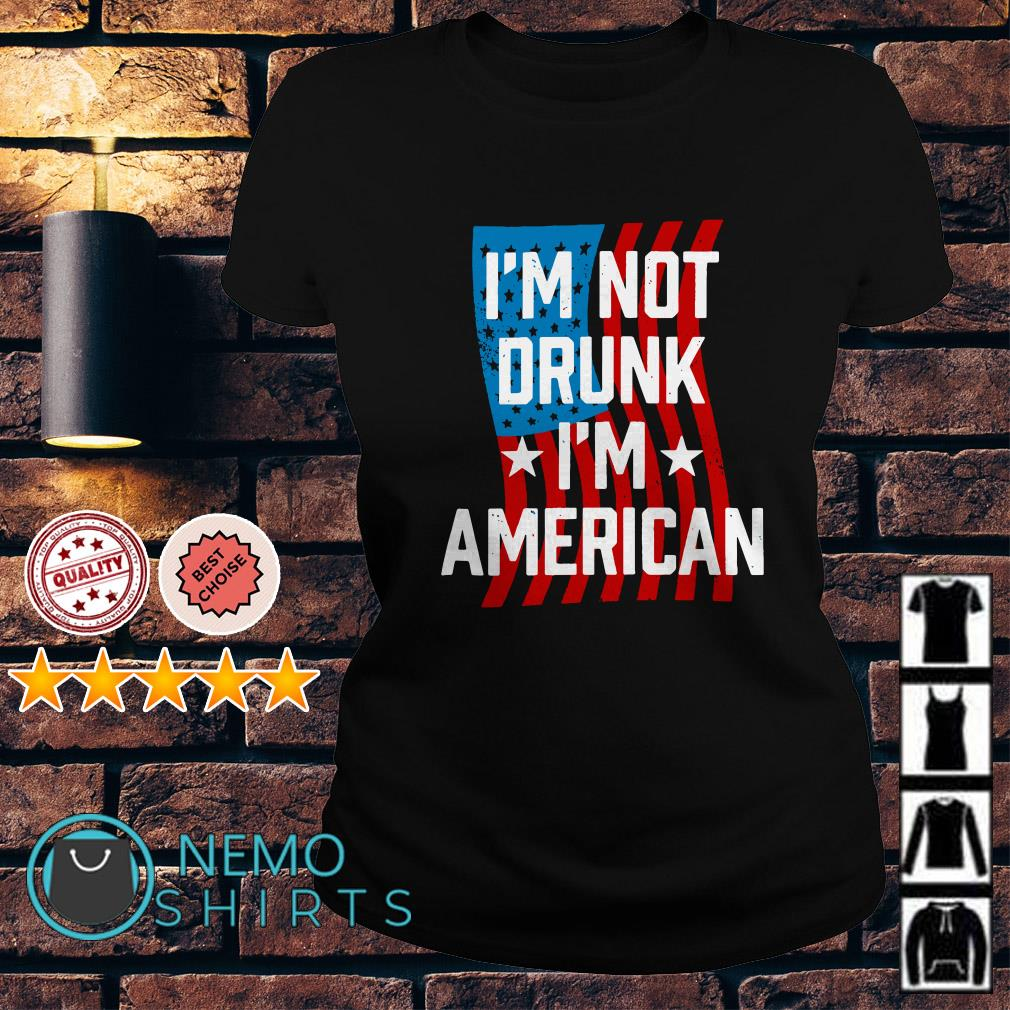 I'm not drunk I'm American Independence day Ladies tee