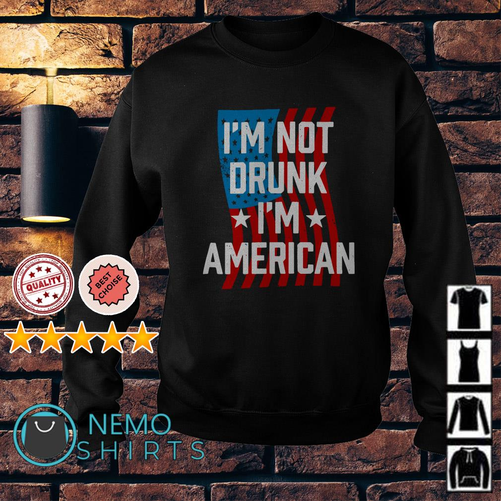 I'm not drunk I'm American Independence day Sweater