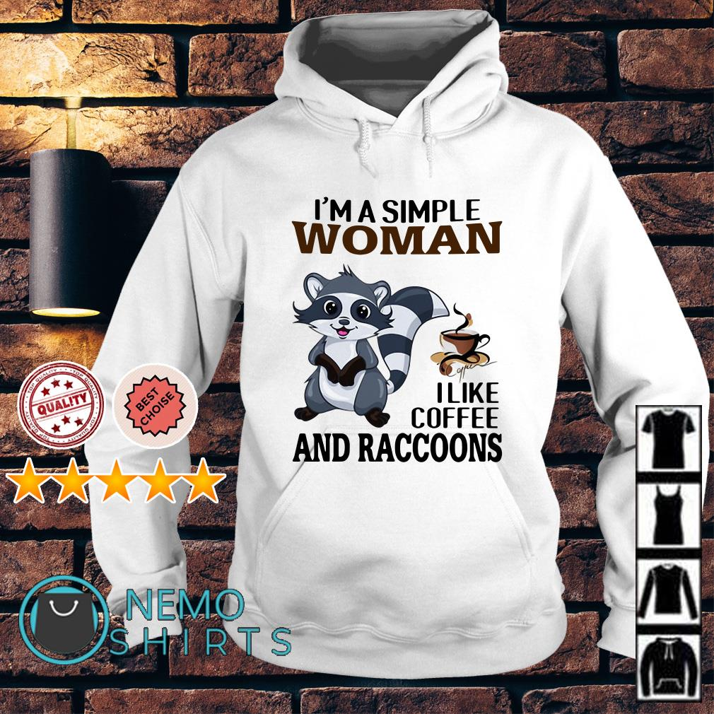 I'm a simple woman I like coffee and Raccoons Hoodie