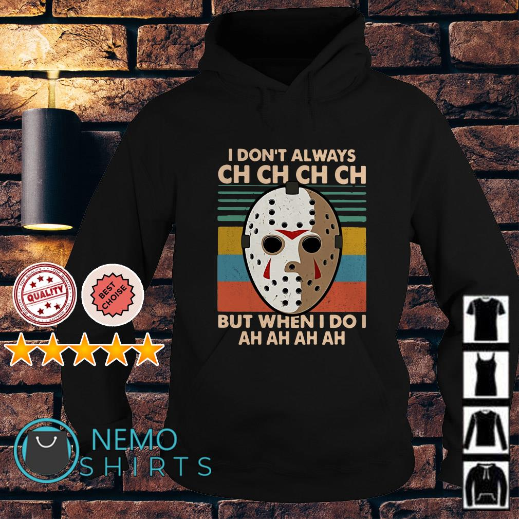 Jason Voorhees I don't always ch ch but when I do I ah ah vintage Hoodie